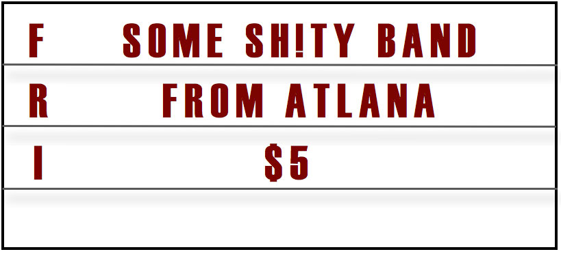 Friday: Some shitty band from Atlanta. $5